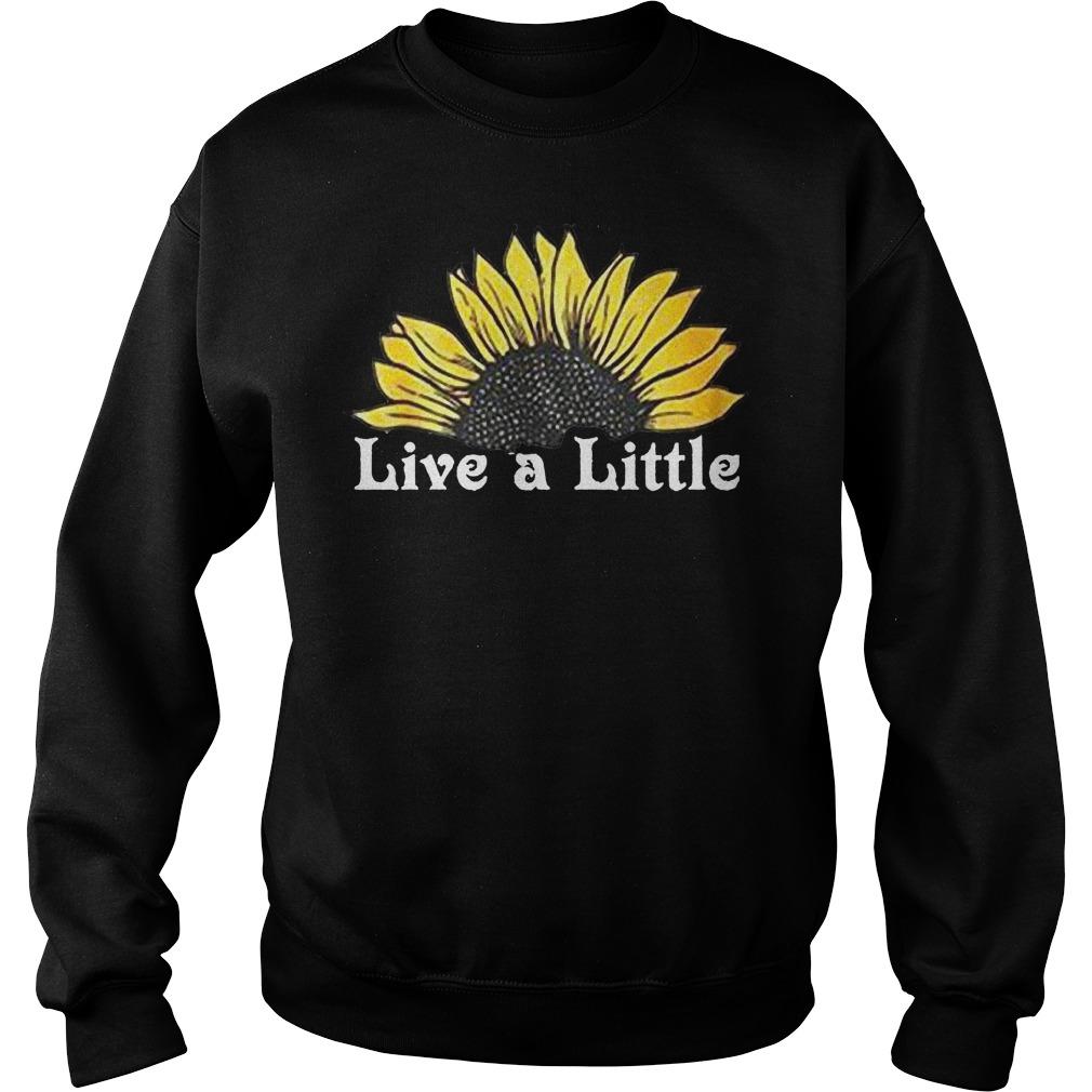 Sunflower live a little shirt Sweatshirt Unisex