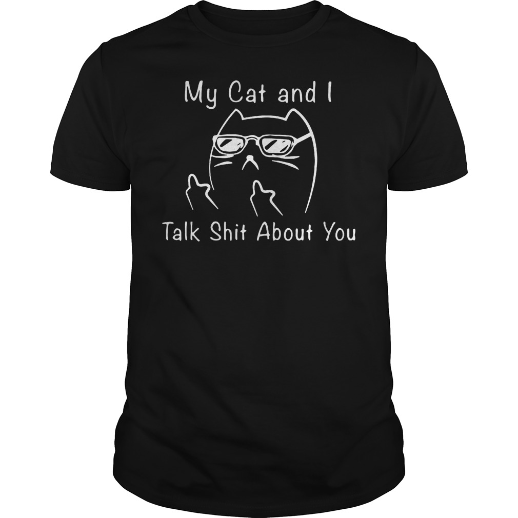 Taylor White Cat My Cat And I Talk Shit About You Shirt