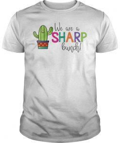 Teacher We Are A Sharp Bunch Shirt