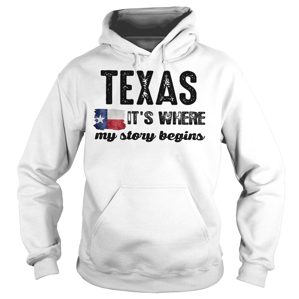 Texas It's Where My Story Begins Shirt Hoodie