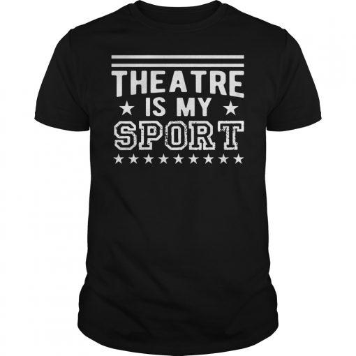 Theatre Is My Sport Shirt