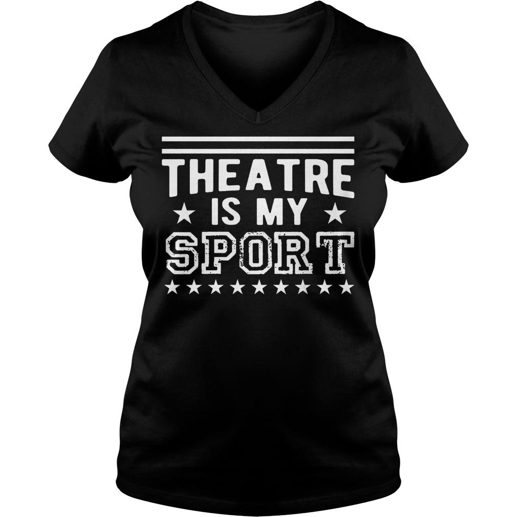 Theatre Is My Sport shirt Ladies V-Neck