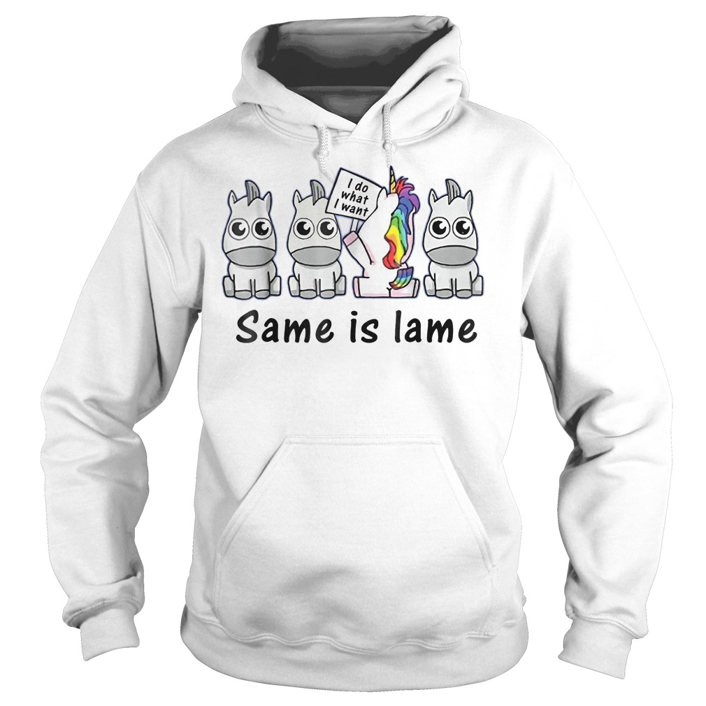 Unicorn i do what i want same is lame Shirt Hoodie