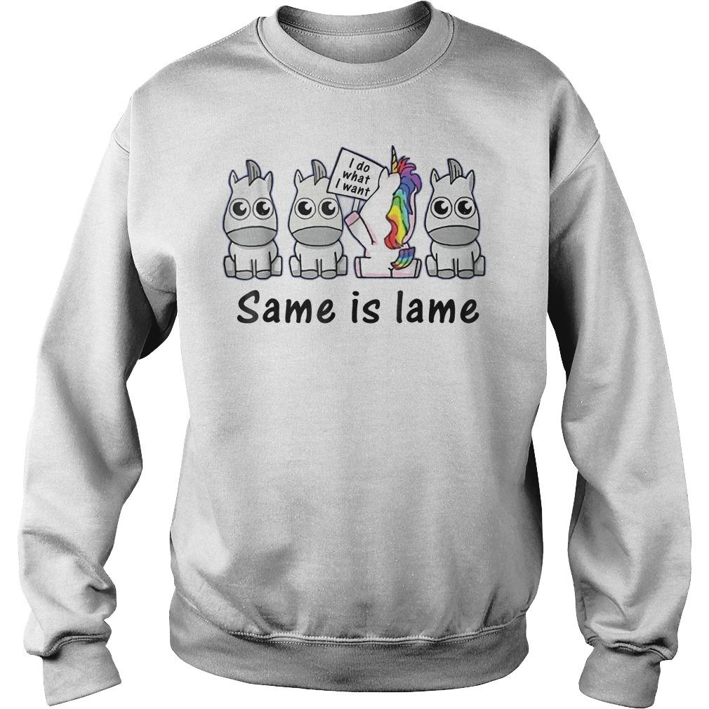 Unicorn i do what i want same is lame Shirt Sweatshirt Unisex