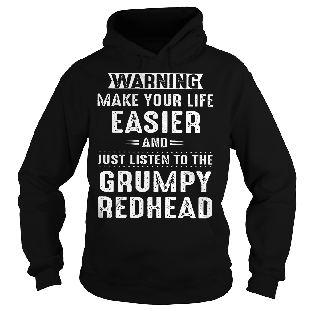 Warning make your life easier and just listen to the grumpy redhead shirt Hoodie
