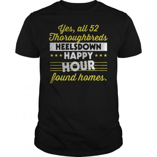 Yes All 52 Thoroughbreds Heelsdown Happy Hour Found Homes shirt
