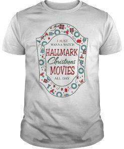 Christmas gift I just wanna watch Hallmark Christmas movies all day shirt