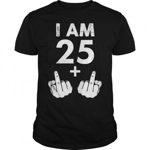 I am 25 plus middle finger shirt