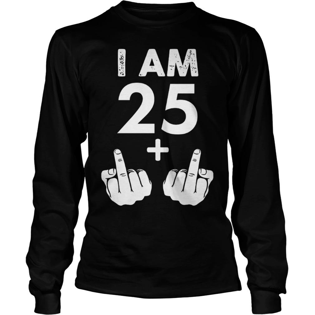 I am 25 plus middle finger shirt Longsleeve Tee Unisex