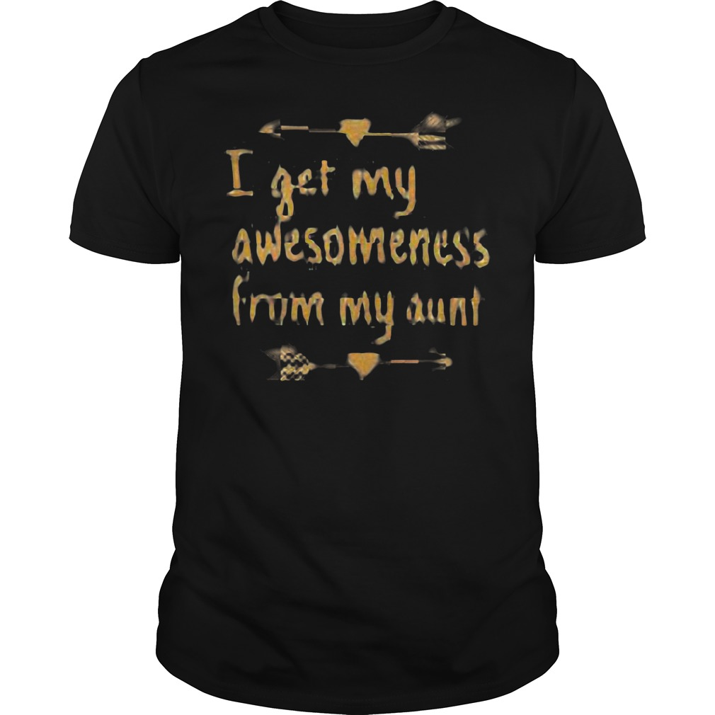 I get my awesomeness from my aunt shirt