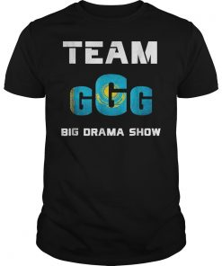 Team Ggg Big Drama Show Shirt