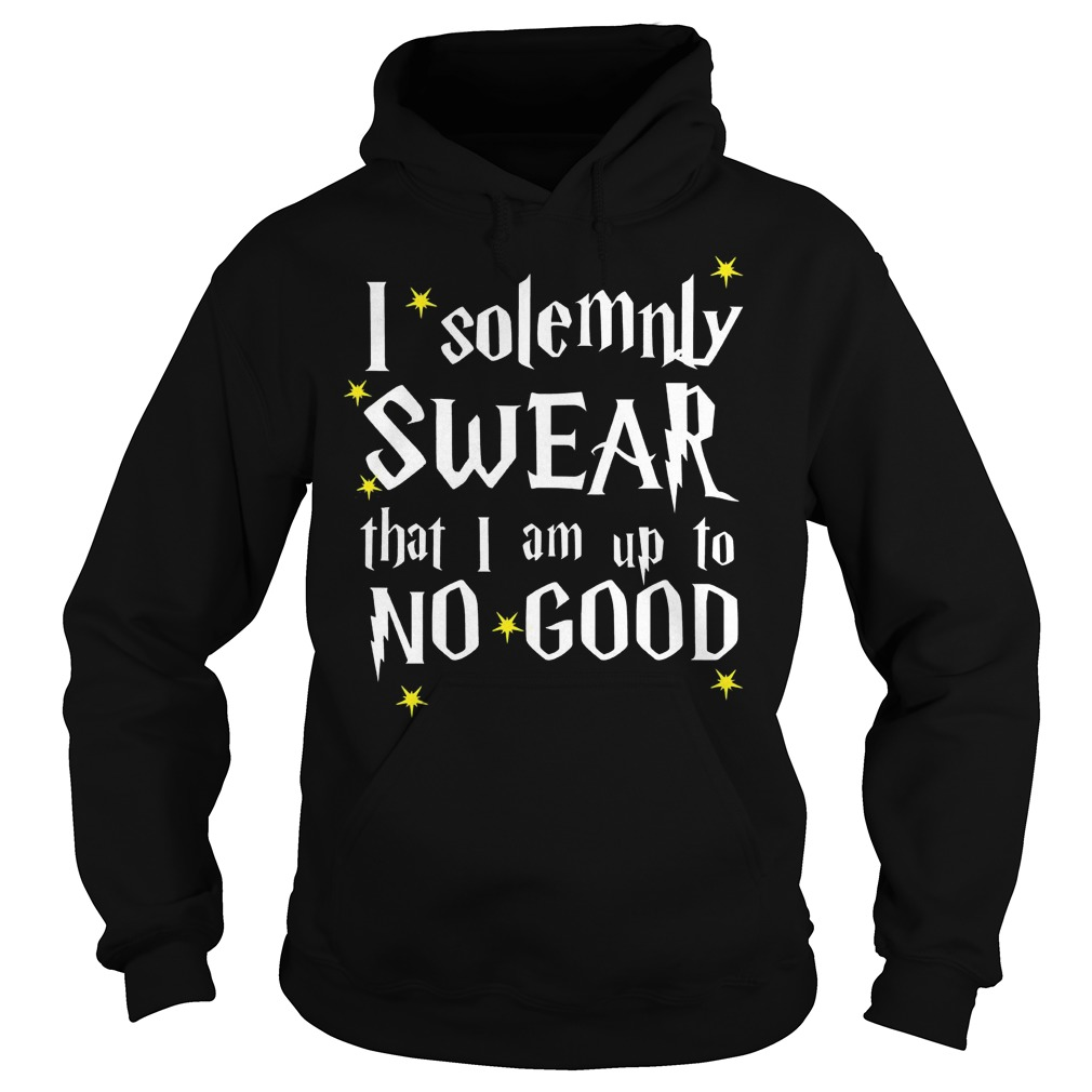 i solemnly swear that i am up to no good Shirt Hoodie