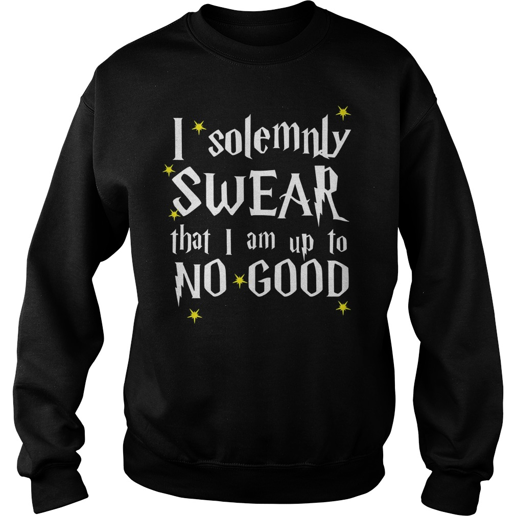 i solemnly swear that i am up to no good Shirt Sweatshirt Unisex