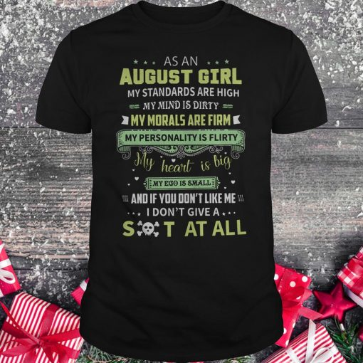 As a august girl my standards are high my mind is dirty shirt