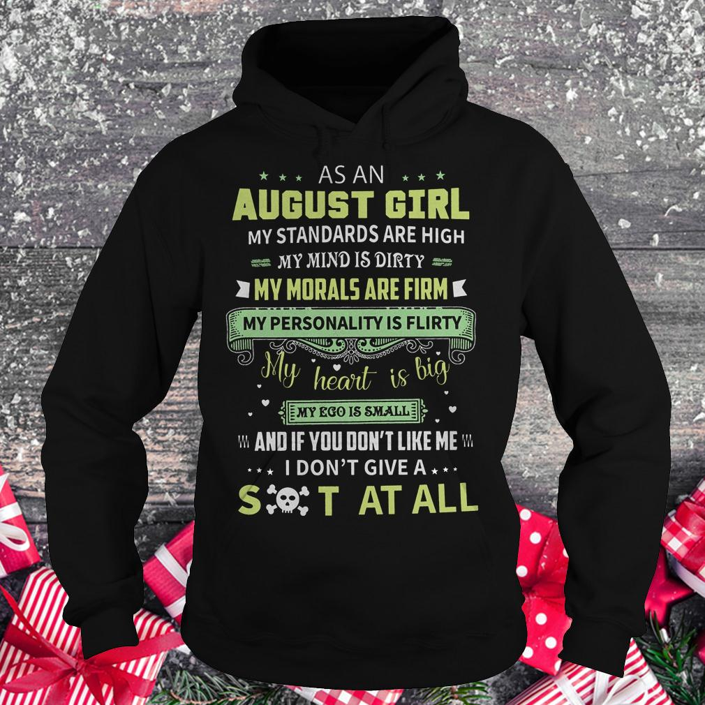 As a august girl my standards are high my mind is dirty shirt Hoodie