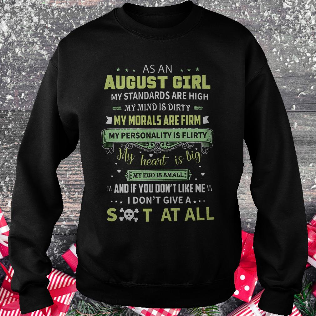 As a august girl my standards are high my mind is dirty shirt Sweatshirt Unisex