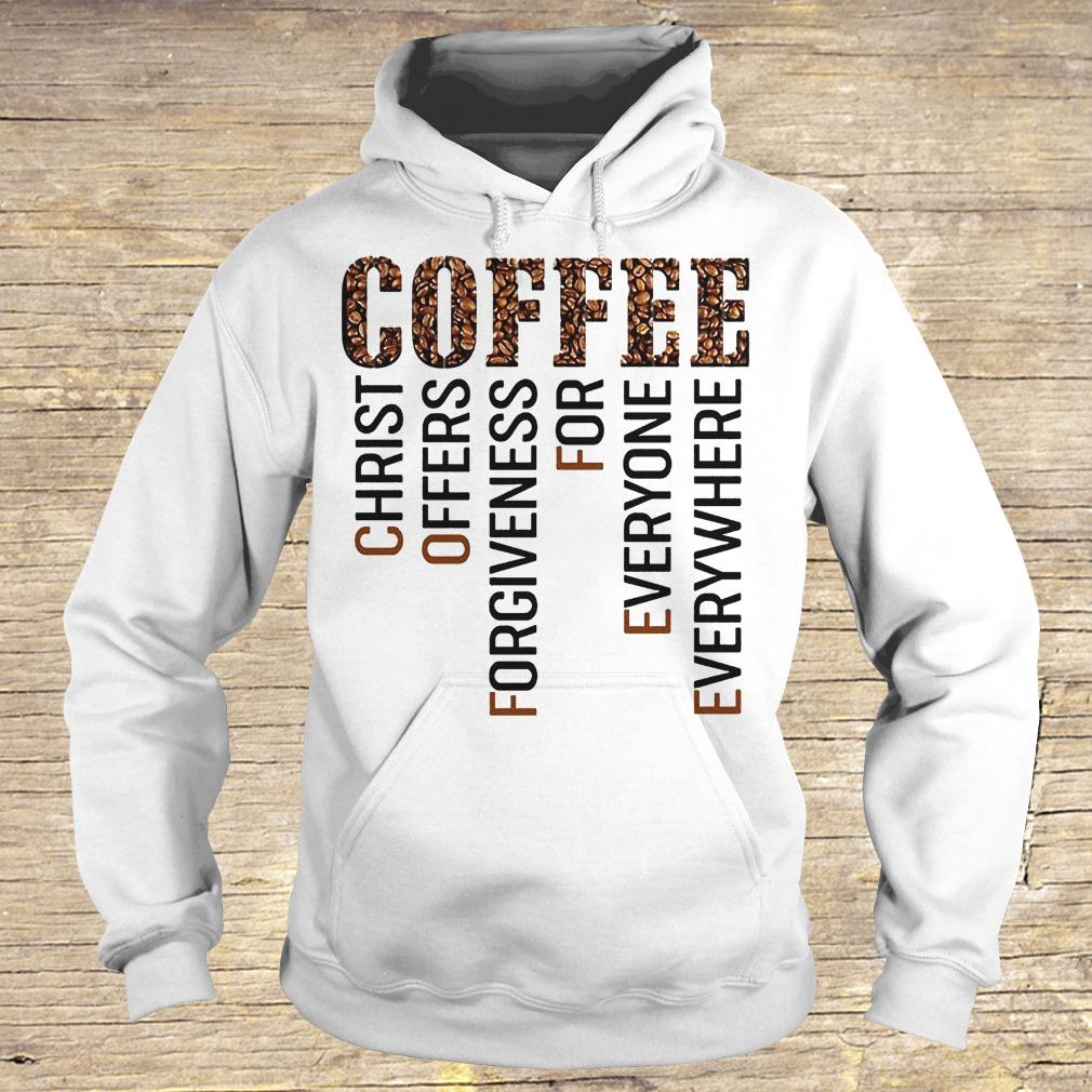 Coffee Christ offers forgiveness for everyone everywhere shirt Hoodie