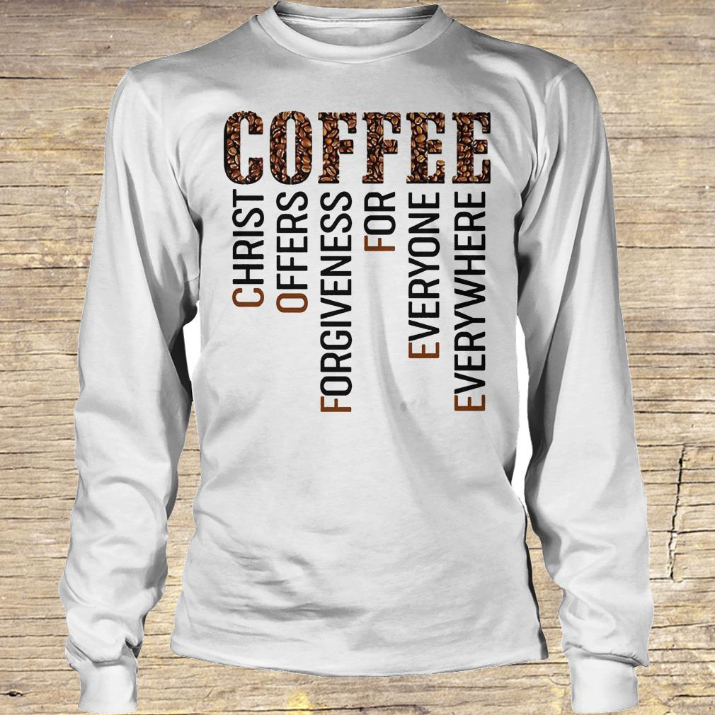 Coffee Christ offers forgiveness for everyone everywhere shirt Longsleeve Tee Unisex