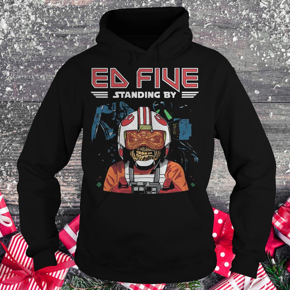 Ed five standing by shirt Hoodie