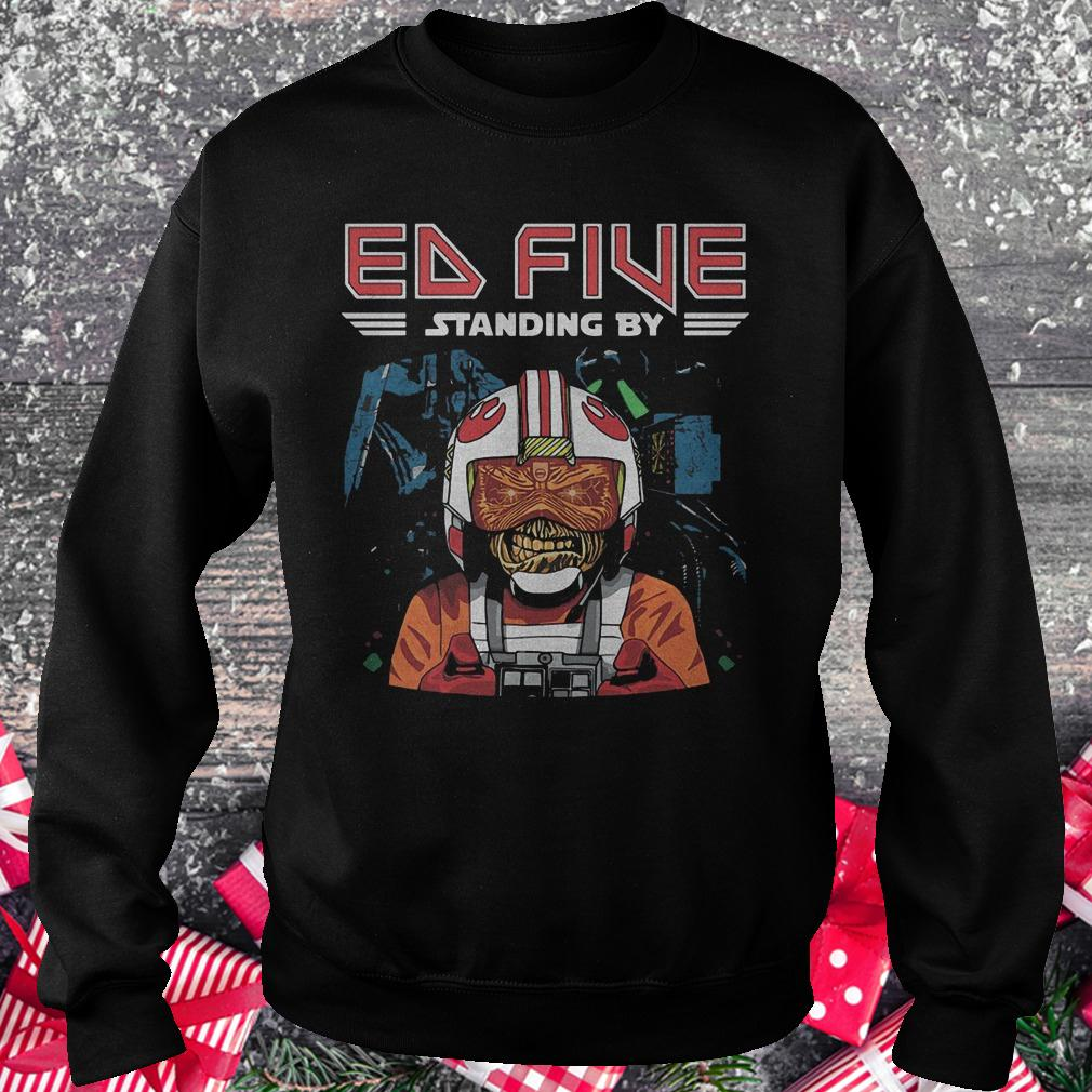 Ed five standing by shirt Sweatshirt Unisex