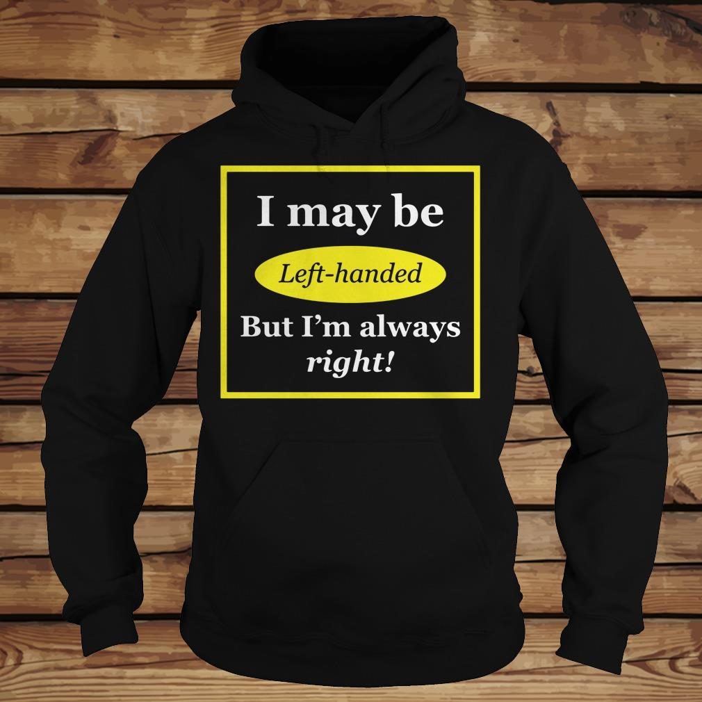 I May Be Left-Handed But I'm Always Right shirt Hoodie