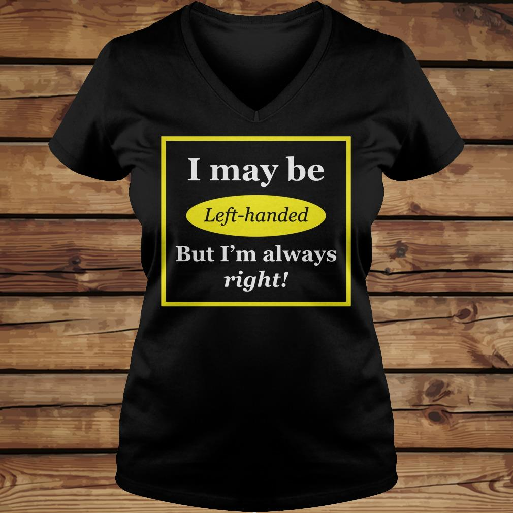 I May Be Left-Handed But I'm Always Right shirt Ladies V-Neck
