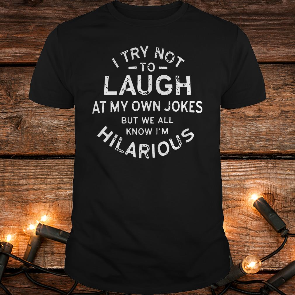 I try not to laugh at my own jokes but we all know I'm hilarious shirt Classic Guys / Unisex Tee