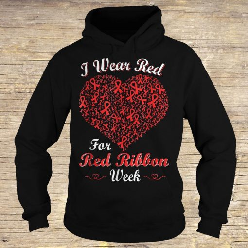 I wear red for red ribbon week love support shirt