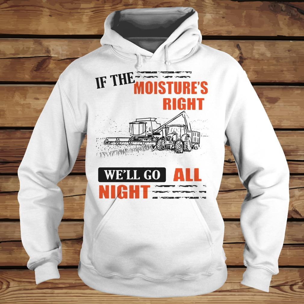 If The Moisture's Right We'll Go All Night shirt Hoodie