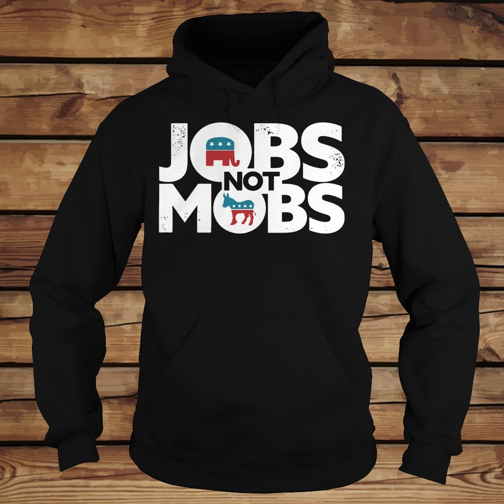 JOBS not MOB shirt Hoodie