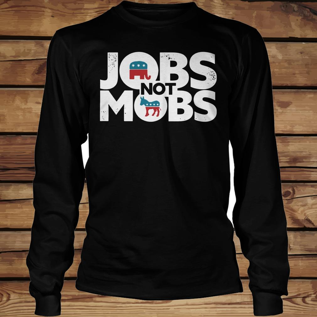 JOBS not MOB shirt Longsleeve Tee Unisex