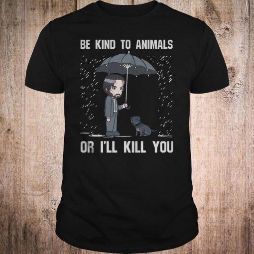 John Wick be kind to animal or i'll kill you shirt