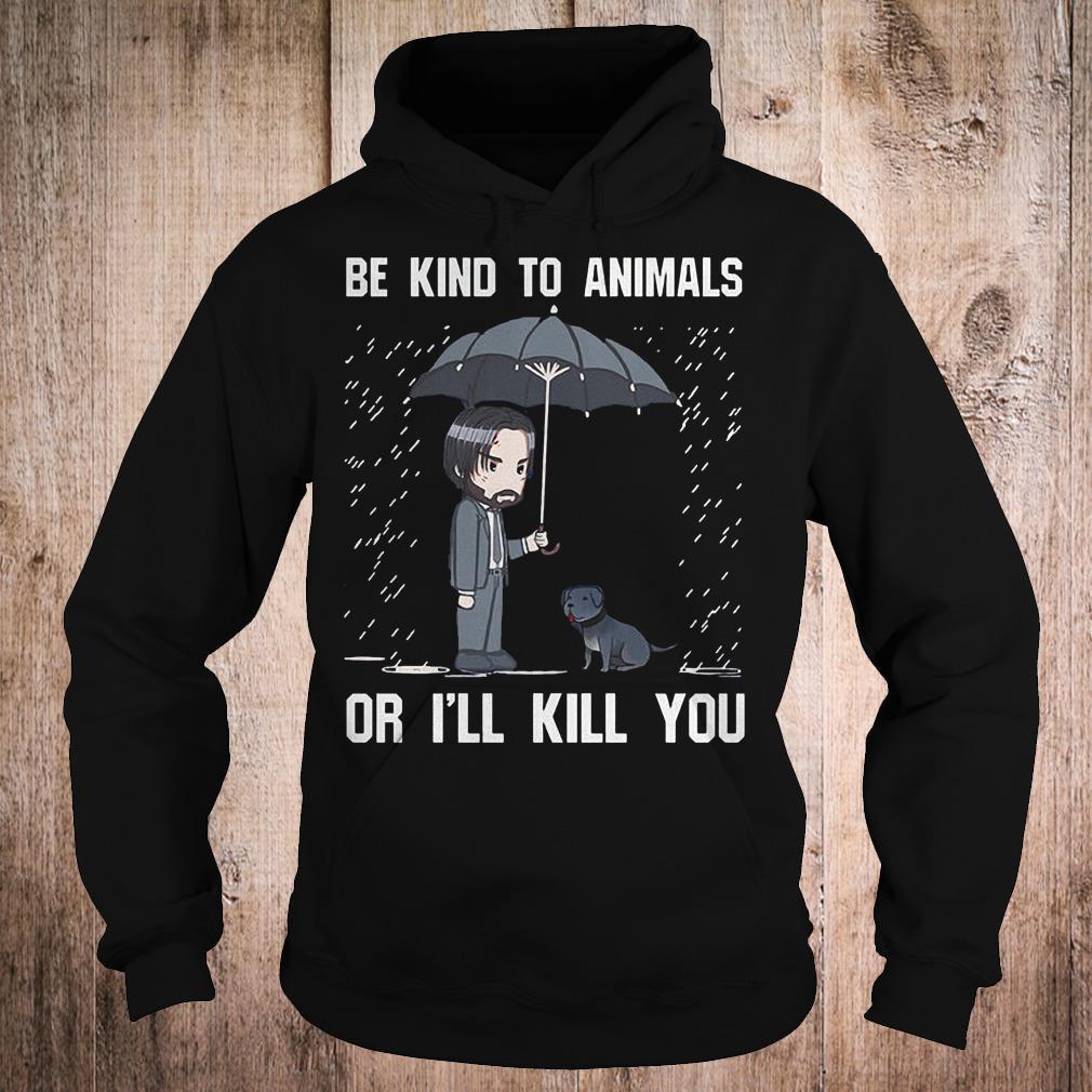 John Wick be kind to animal or i'll kill you shirt Hoodie