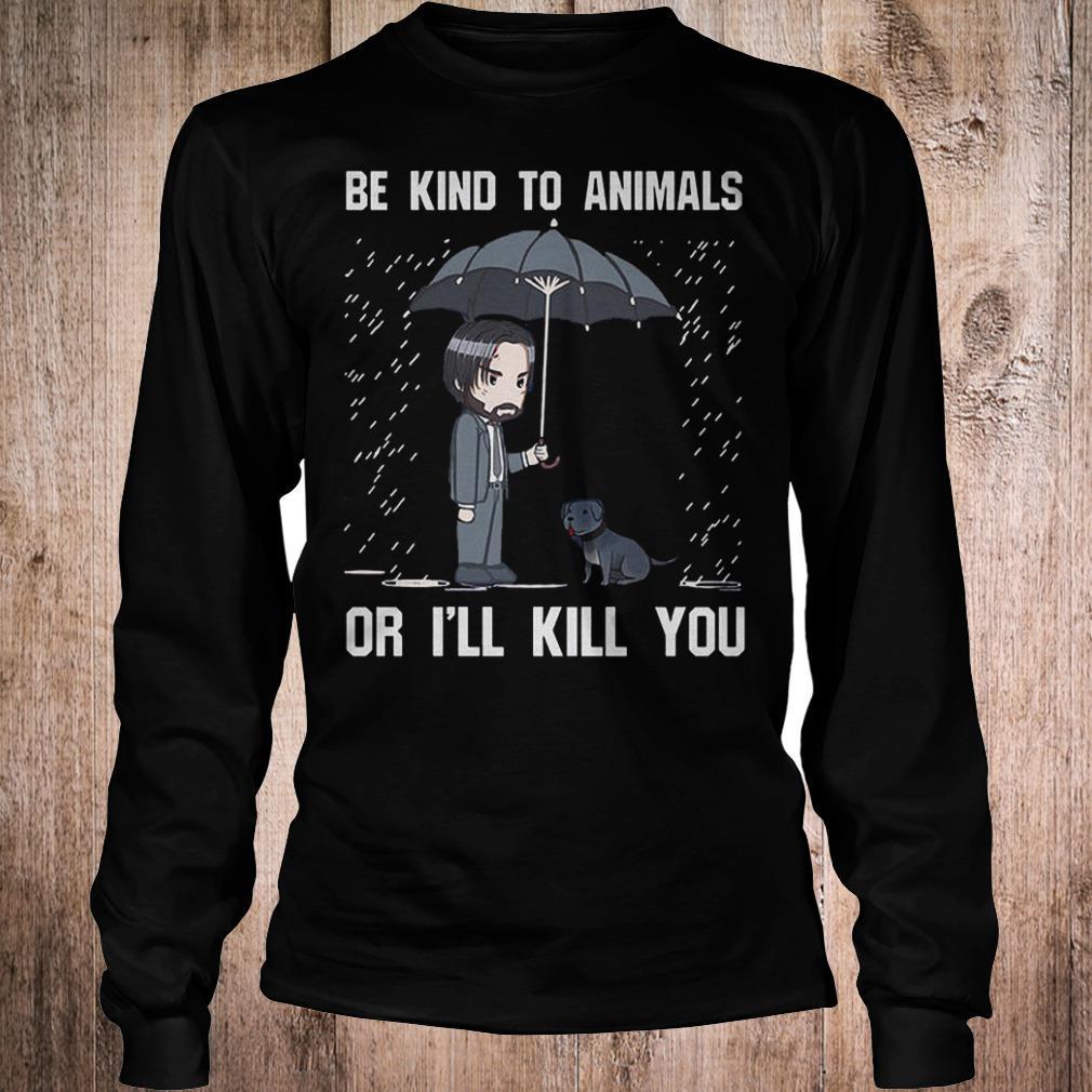 John Wick be kind to animal or i'll kill you shirt Longsleeve Tee Unisex