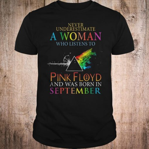 Never underestimate a woman who listens to pink Floyd september shirt