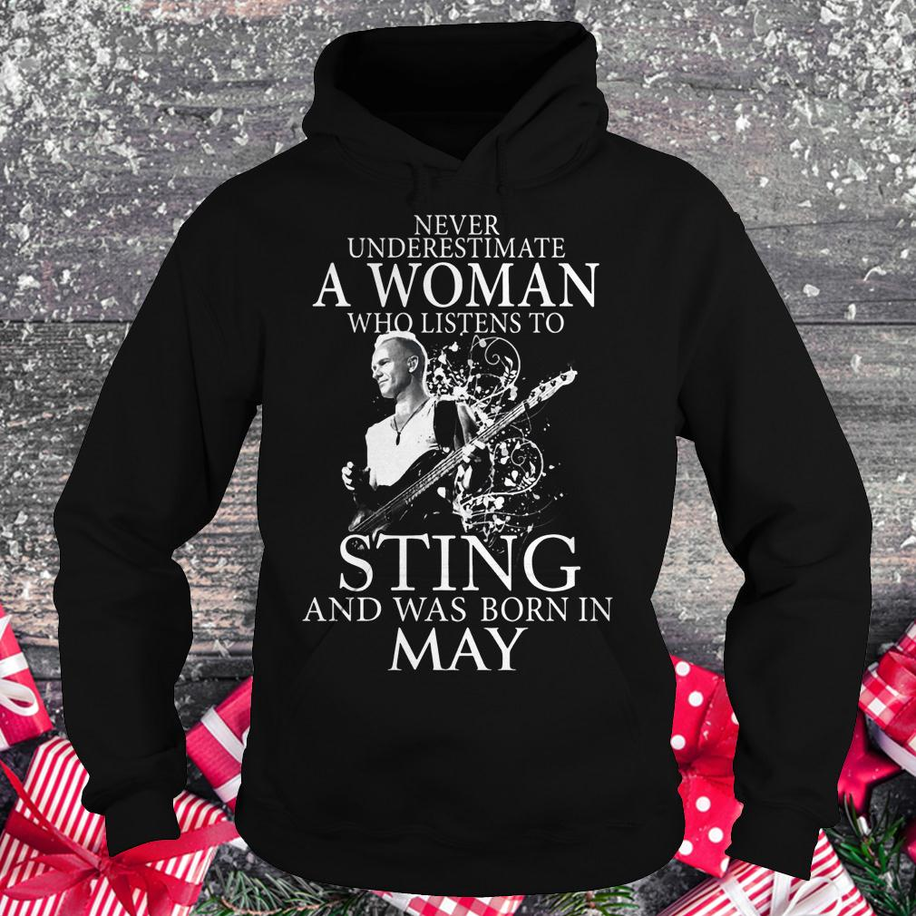 Never underestimate a woman who listens to sting and was born in may shirt Hoodie