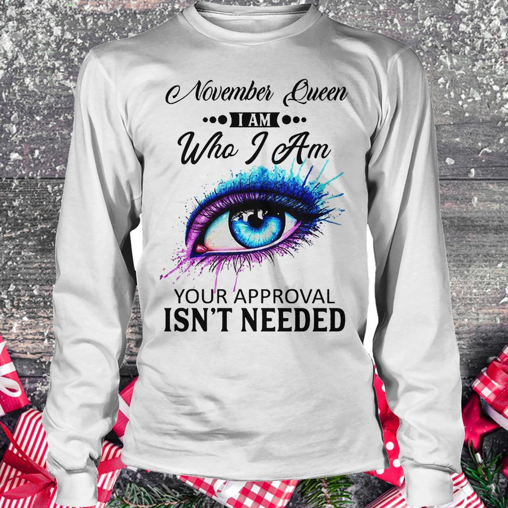 November queen i am who i am your approval isn't needed Longsleeve Tee Unisex