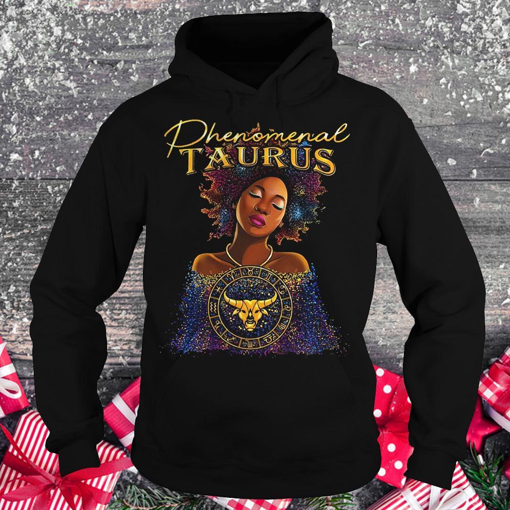 Phenomenal Taurus shirt Hoodie