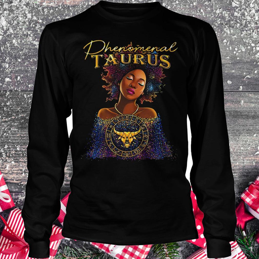 Phenomenal Taurus shirt Longsleeve Tee Unisex