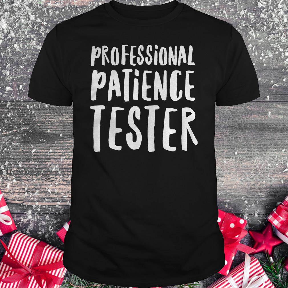 Professional patience tester Shirt
