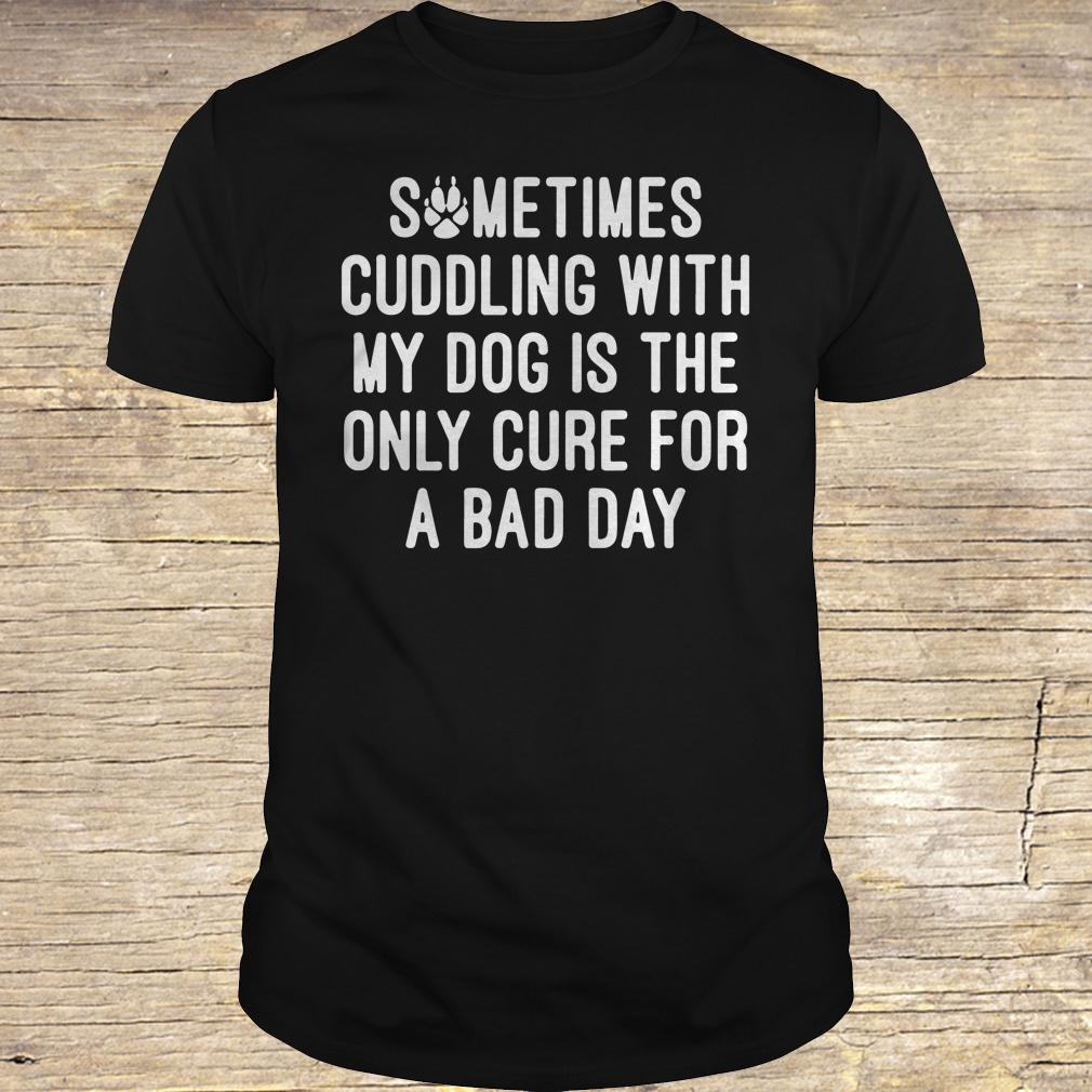 Sometimes cuddling with my dog is the only cure for a bad day shirt Classic Guys / Unisex Tee