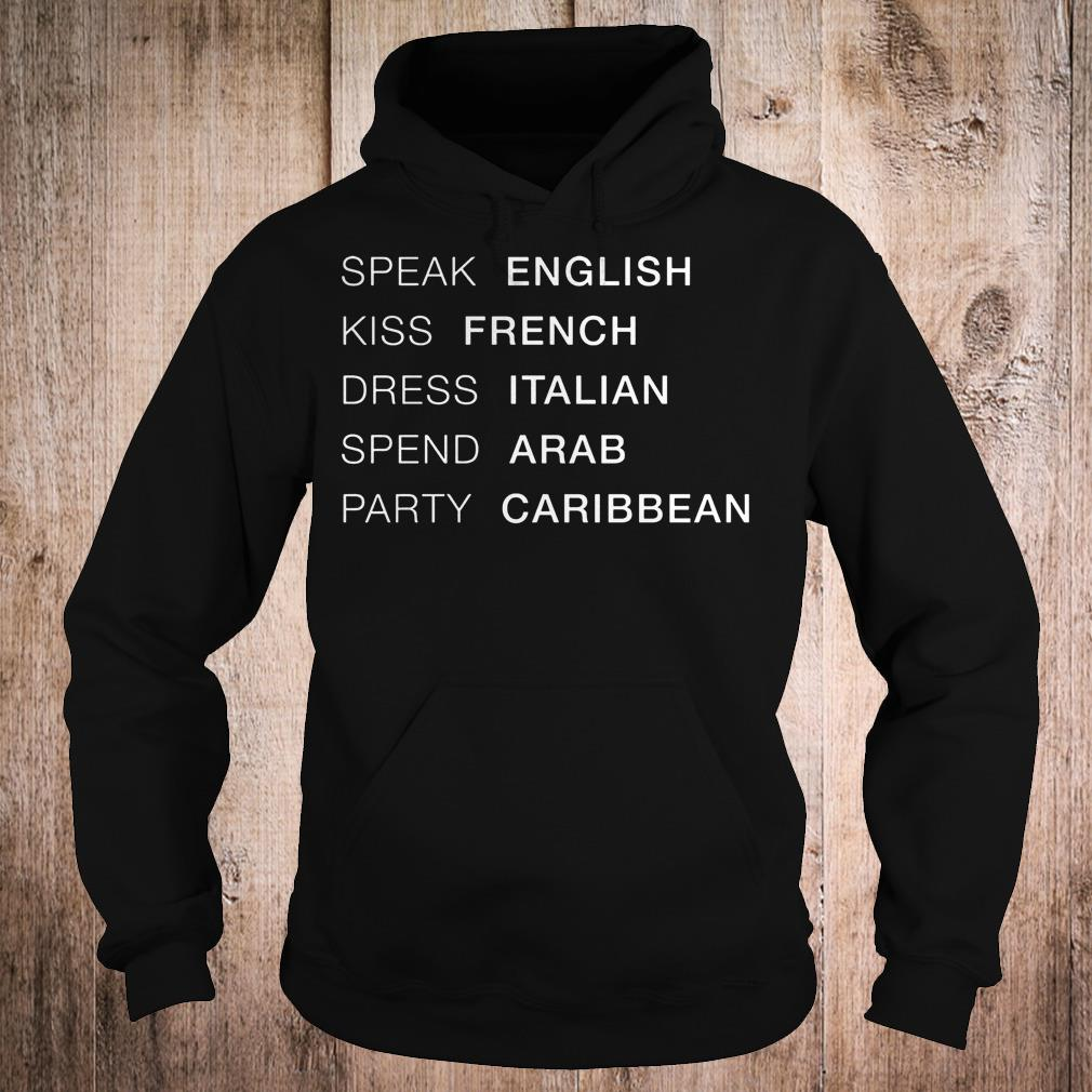 Speak English kiss French dress Italian spend Arab party Caribbean shirt Hoodie