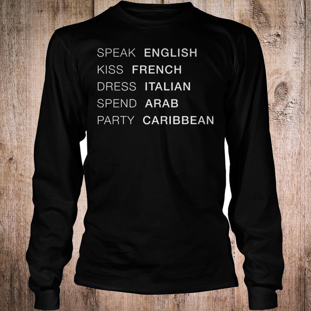 Speak English kiss French dress Italian spend Arab party Caribbean shirt Longsleeve Tee Unisex