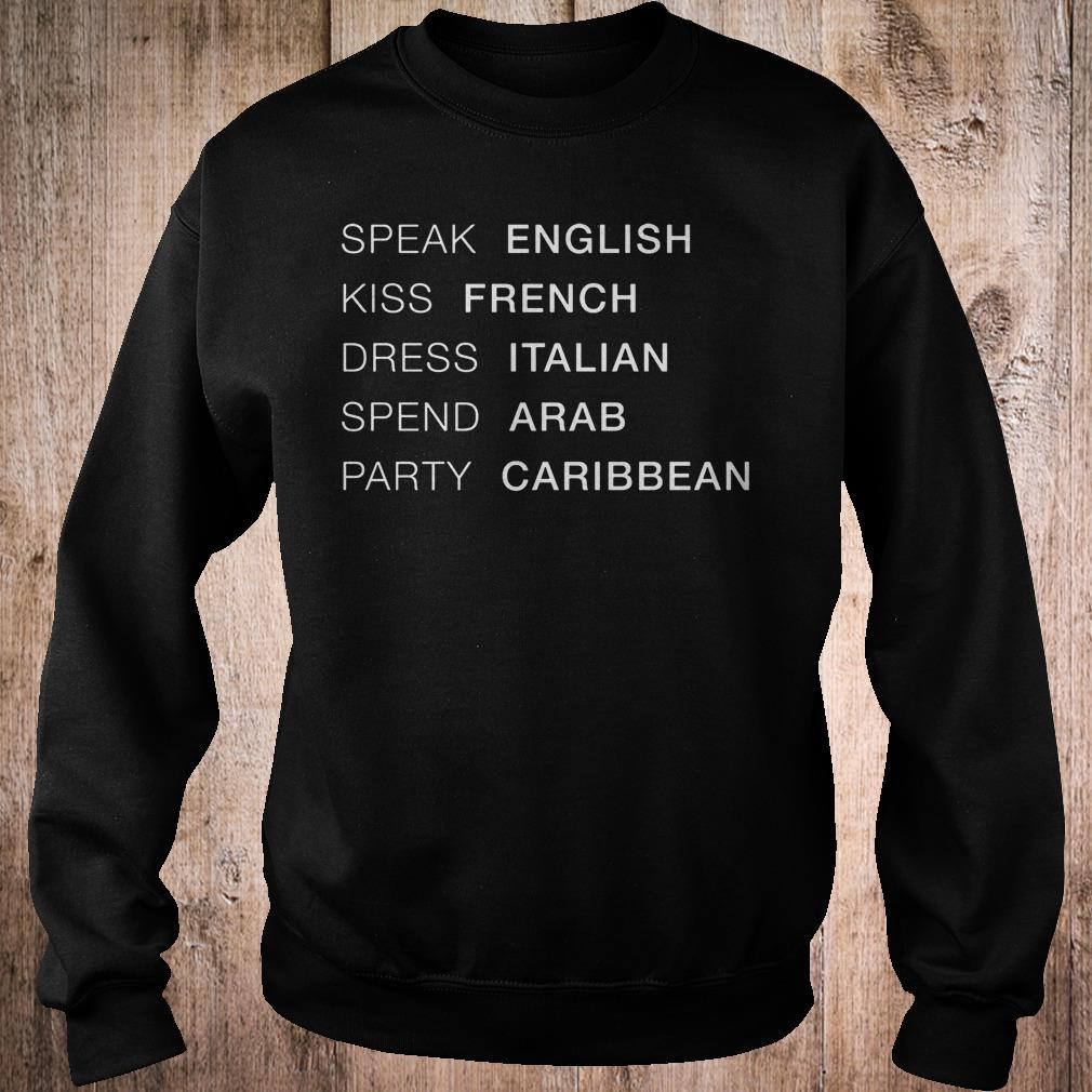 Speak English kiss French dress Italian spend Arab party Caribbean shirt Sweatshirt Unisex