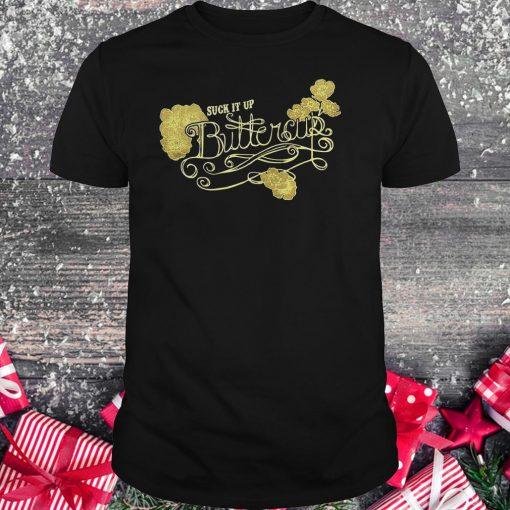 Suck it up buttercup vintage shirt