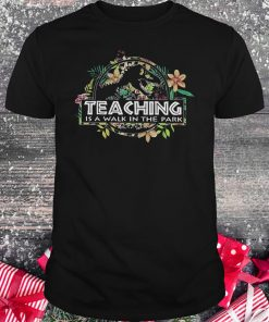 Teaching is a walk in the park flower shirt