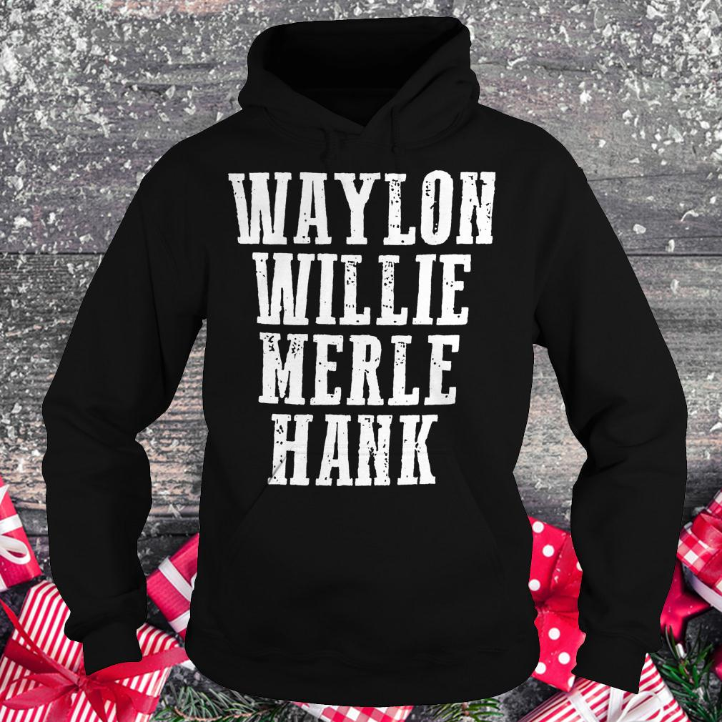 Waylon Willie Merle Hank shirt Hoodie