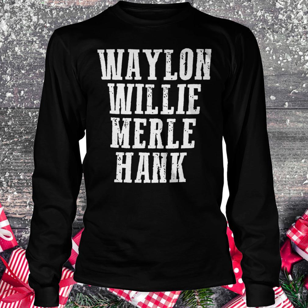 Waylon Willie Merle Hank shirt Longsleeve Tee Unisex