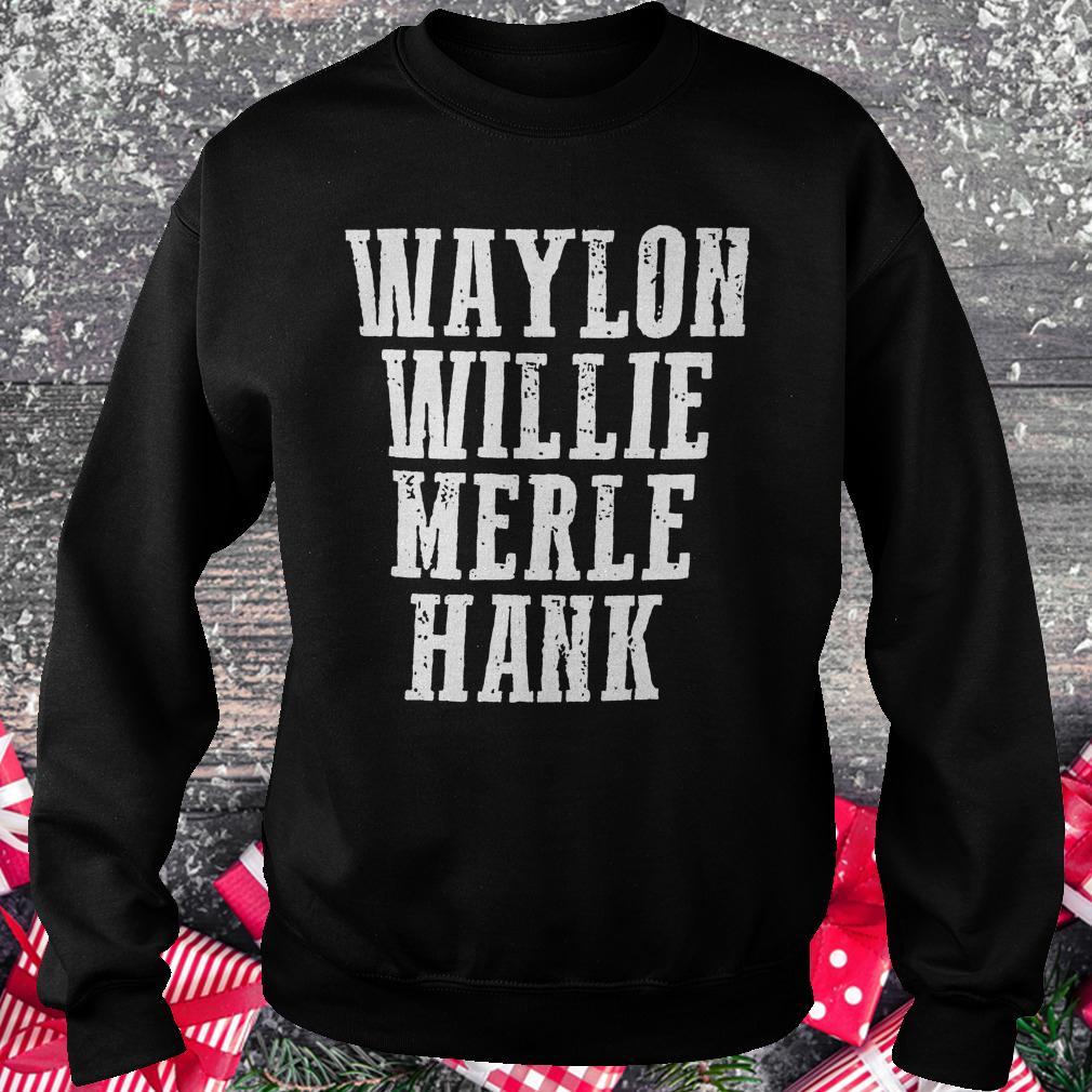 Waylon Willie Merle Hank shirt Sweatshirt Unisex