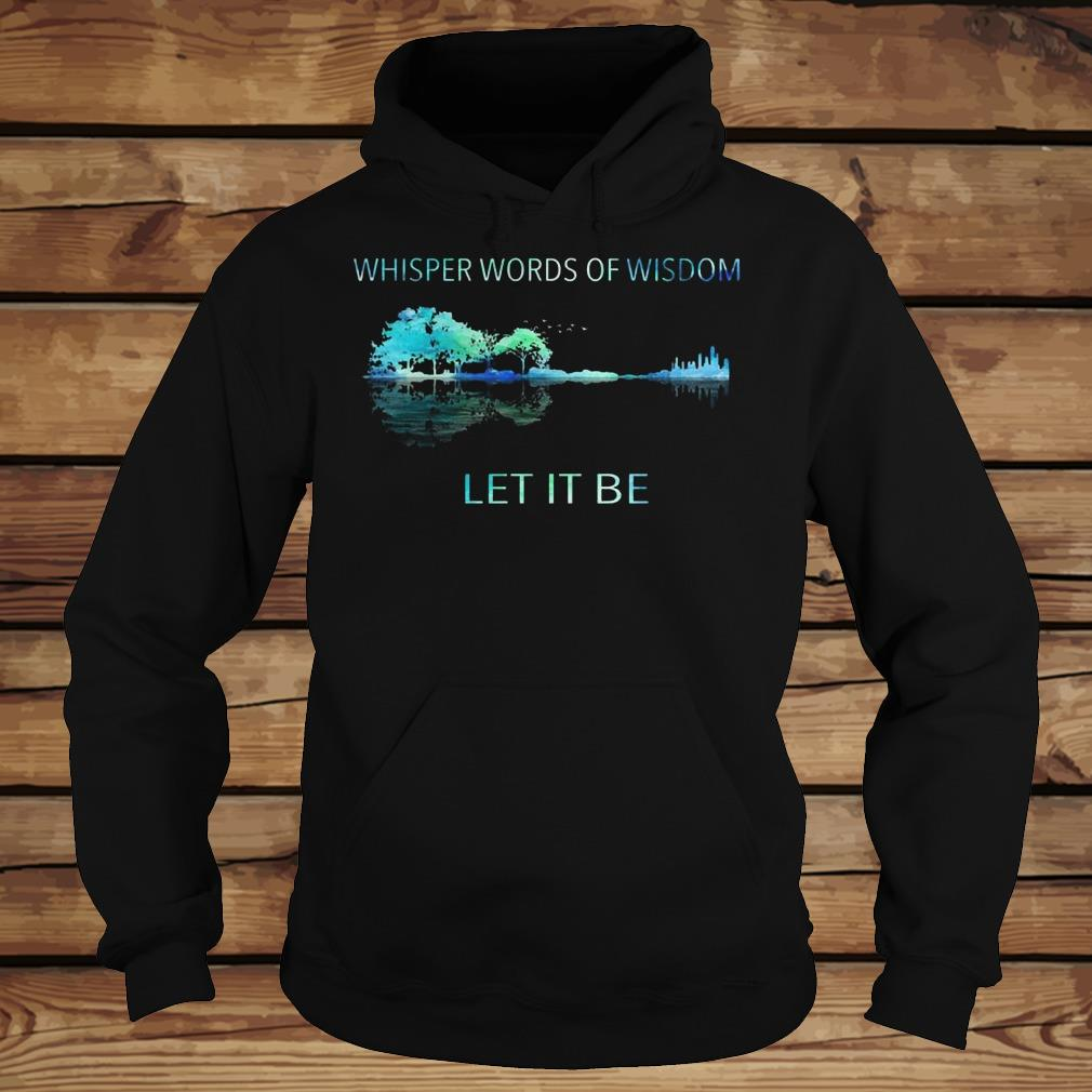 Whisper word of wisdom let it be shirt Hoodie